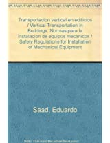 Transportacion vertical en edificios / Vertical Transportation in Buildings: Normas para la instalacion de equipos mecanicos / Safety Regulations for Installation of Mechanical Equipment