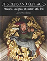 Of Sirens and Centaurs: Medieval Sculpture at Exeter Cathedral