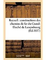 Recueil: Constructions Des Chemins de Fer Du Grand-Duche de Luxembourg (Ingenierie)