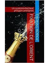Fixation de l'Orient: Un système électoral philippin améliorée (French Edition)
