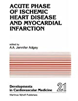 Acute Phase of Ischemic Heart Disease and Myocardial Infarction: Volume 21 (Developments in Cardiovascular Medicine)