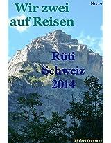 Wir zwei auf Reisen - Rüti (GL), Glarus, Schweiz - 2014 (German Edition)