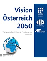 VISION ÖSTERREICH 2050: Vorsprung durch Bildung, Forschung und Innovation (German Edition)