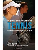 Das Ultimative Training Mentaler Starke Im Tennis: Nutze Visualisierungen Um Dein Potenzial Zu Entfalten