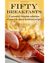 Fifty Breakfasts: A Splendid Victorian Collection of Over 130 Classic Breakfast Recipes