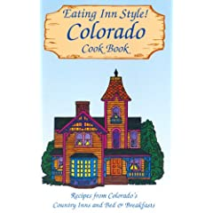 Eating Inn Style! Colorado Cook Book: Recipes from Colorado's Country Inns and Bed &amp; Breakfasts