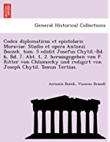 Codex Diplomaticus Et Epistolaris Moraviae. Studio Et Opera Antonii Boczek. Tom. 5 Edidit Josefus Chytil.-Bd. 6, Bd. 7. Abt. 1, 2. Herausgegeben Von ... Redigirt Von Joseph Chytil. Tomus Tertius.