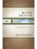 Before Abraham: Creation, Sin, and the Nature of God (MacArthur Old Testament Study Guides)