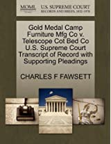 Gold Medal Camp Furniture Mfg Co V. Telescope Cot Bed Co U.S. Supreme Court Transcript of Record with Supporting Pleadings