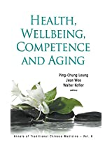 Health, Wellbeing, Competence and Aging (Annals of Traditional Chinese Medicine)