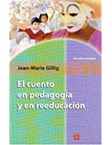 El cuento en pedagogia y en reeducacion/ The story of pedagogy and re-education