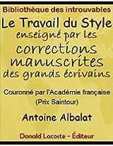 Le Travail du Style enseigné par les corrections manuscrites des grands écrivains (Bibliothèque des introuvables) (French Edition)