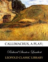 Callimachus, a play;