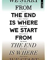 The End Is Where We Start from: Fundacio Joan Miro, Exhibition Programme at Espai 13, 30.09.11/08.07.12 = El Final Es El Lloc Des D'On Comencem: Cicle ... Partimos: Ciclo D'Exposiciones En El Espai 13
