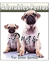 Adorables Perros ¡Los Pugs! (Spanish Edition)