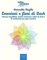 Emozioni e fiori di Bach: Ottenere l'equilibrio emotivo attraverso i fiori di Bach e le meditazioni per ogni emozione (L'Altra Medicina) (Italian Edition)