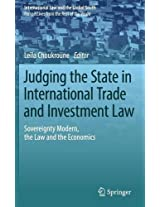 Judging the State in International Trade and Investment Law: Sovereignty Modern, the Law and the Economics (International Law and the Global South)