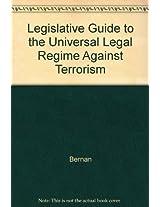 Legislative Guide to the Universal Legal Regime Against Terrorism