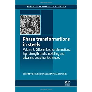 Phase Transformations in Steels: Volume 2: Diffusionless Transformations, High Strength Steels, Modelling and Advanced Analytical Techniques (Woodhead ... Series in Metals and Surface Engineering)