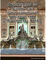 Aplicabilidad de Second Life como herramienta educativa para Historia del Arte: Guía de Second Life para profesores (Spanish Edition)