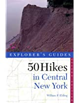 50 Hikes in Central New York - Hikes & Backpacking  Trips From the Western Adirondacks to the Finger Lakes 2e Rev (Explorer's 50 Hikes)