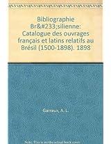 Bibliographie Bresilienne: Catalogue Des Ouvrages Francais et Latins Relatifs au Bresil (1500-1898). 1898