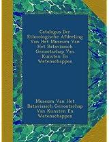 Catalogus Der Ethnologische Afdeeling Van Het Museum Van Het Bataviaasch Genootschap Van Kunsten En Wetenschappen