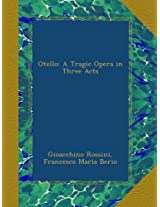 Otello: A Tragic Opera in Three Acts