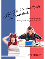 Hilfe! Ich bin eine Niete in Französisch!: Ein Ratgeber und Übungsbuch für gestresste Schüler (German Edition)