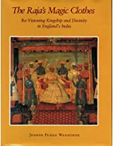 The Raja's Magic Clothes: Re-Visioning Kingship and Divinity in England's India (Hermeneutics: Studies in the History of Religions)
