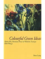 Colourful Green Ideas: Papers from the Conference 30 Years of Language and Ecology (Graz, 2000) and the Symposium Sprache und Oekologie (Passau, 2001) ... Sprache und Oekologie (Passau 2001)
