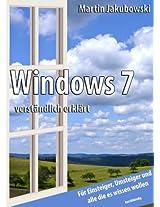 Windows 7 verständlich erklärt: Für Einsteiger, Umsteiger, und alle die es wissen wollen (kurz&bündig 1) (German Edition)