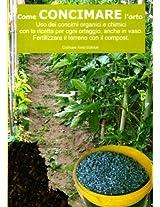 Come concimare l'orto. Uso dei concimi organici e chimici: Con la ricetta per ogni ortaggio , anche in vaso. Fertilizzare il terreno con il compost (Coltivare l'orto) (Italian Edition)