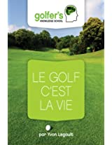 Le Golf, c'est la Vie (Golfers' knowledge t. 4) (French Edition)