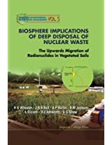 Biosphere Implications Of Deep Disposal Of Nuclear Waste: The Upwards Migration Of Radionuclides In Vegetated Soils: Volume 5