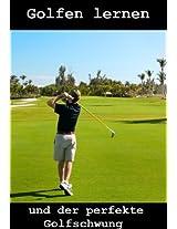 Golfen lernen - Und der perfekte Golfschwung (German Edition)