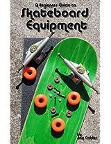 A Beginner's Guide to Skateboard Equipment