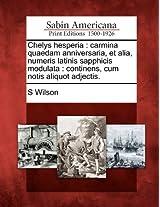 Chelys Hesperia: Carmina Quaedam Anniversaria, Et Alia, Numeris Latinis Sapphicis Modulata: Continens, Cum Notis Aliquot Adjectis.