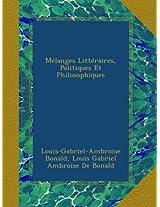 Mélanges Littéraires, Politiques Et Philosophiques