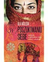 W Poszukiwaniu Siebie: Opowiesc O Odkrywaniu Siebie, Milosci I Szczescia