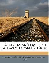 12 [I.E., Tizenket] Ropirat: Antiszemita Partkozlony...
