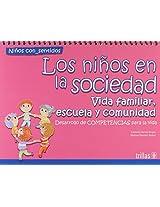 Los ninos en la sociedad/ The Children in Society: Vida familiar, escuela y comunidad, desarrollo de competencias para la vida (Ninos Con Sentidos)