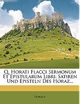 Q. Horati Flacci Sermonum Et Epistularum Libri: Satiren Und Episteln Des Horaz...