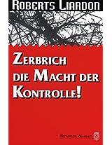 Zerbrich die Macht der Kontrolle (German Edition)