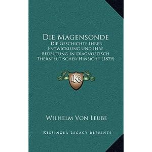 Die Magensonde: Die Geschichte Ihrer Entwicklung Und Ihre Bedeutung in Diagnostisch Therapeutischer Hinsicht (1879)