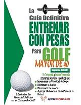 La guía definitiva - Entrenar con pesas para golf - Mayor de 40 (Spanish Edition)