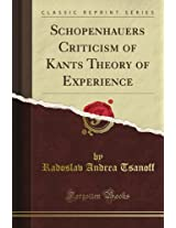 Schopenhauer's Criticism of Kant's Theory of Experience (Classic Reprint)