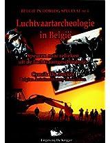 Luchtvaartarchaeologie in Belgie: Speuren Naar Relieken Uit De Luchtvaartgeschiedenis (Belgie in Oorlog Speciaal, 4)