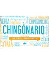 El Chingonario. Uso, reuso y abuso del chingar (Spanish Edition)