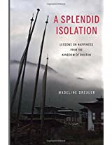 A Splendid Isolation: Lessons on Happiness from the Kingdom of Bhutan